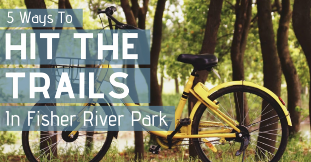 5 Ways to Hit the Trails in Fisher River Park