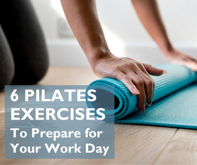 6 Pilates Exercises to Prepare for Your Work Day