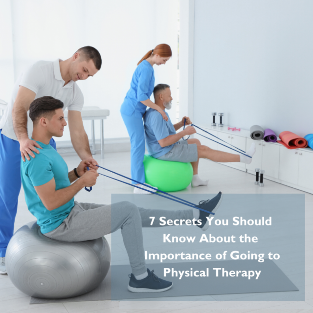 7 Secrets You Should Know About the Importance of Going to Physical Therapy