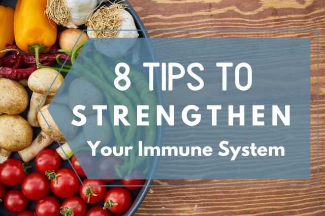 8 Tips to Strengthen Your Immune System