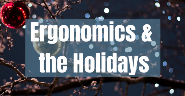 Ergonomics and the holidays