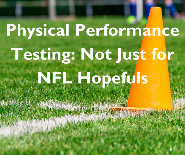 Physical Performance Testing: Not Just for NFL Hopefuls