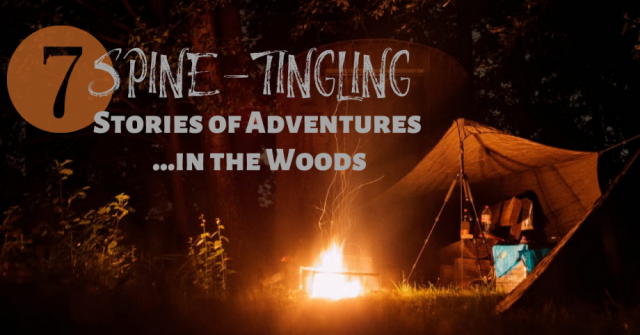 7 Spine-Tingling Stories of Adventures...in the woods