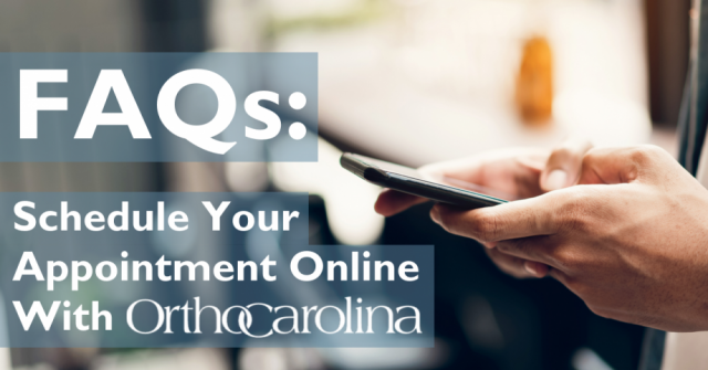 FAQs for Scheduling Your Appointment Online with OrthoCarolina