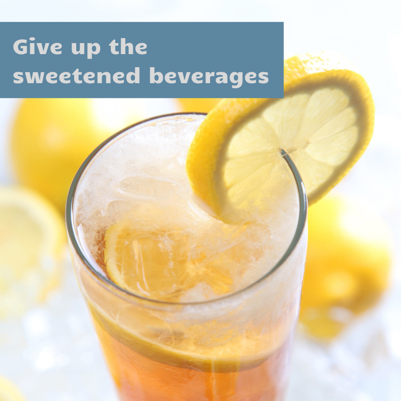Give up the sweetened beverages