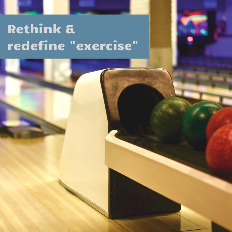 "rethink & redefine ""exercise"""