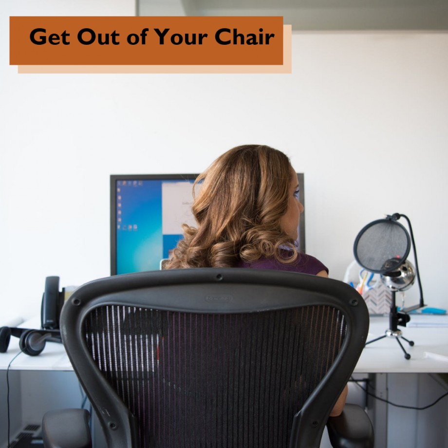 Get Our of Your Chair